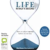 Life in Half a Second: How to Achieve Success Before it's Too Late (Unabridged)