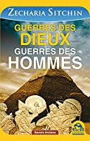 Guerres des dieux, guerres des hommes: Les surprenantes origines de l'humanit� et des � dieux � qui d�truisirent la premi�re civilisation.