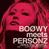 BOOWY meets PERSONZ ~GIRLS,WILL BE GIRLS~