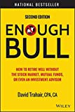img - for Enough Bull: How to Retire Well without the Stock Market, Mutual Funds, or Even an Investment Advisor book / textbook / text book