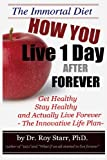 img - for How You Live 1 Day After Forever: The Immortal Diet (Immortalist Secrets) (Volume 1) book / textbook / text book