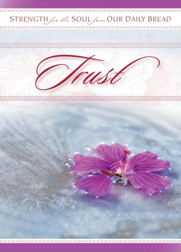 STRENGTH FOR SOUL : TRUST, Our Daily Bread