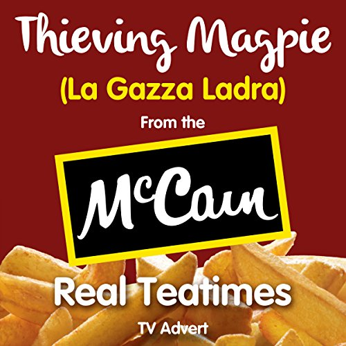 "Thieving Magpie (La Gazza Ladra) (From the ""McCain - Real Teatimes"" TV Advert)"