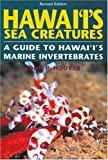 Hawaiis Sea Creatures: A Guide to Hawaiis Marine Invertebrates, Revised Edition