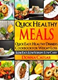 Quick Healthy Meals: A Whole Foods, Heart Healthy Meal Recipes Book for Weight Loss with Low Fat, Low Sodium & Low Carbohydrate Recipes (Lose Weight Naturally 4)