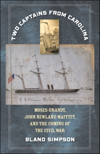 Two Captains from Carolina: Moses Grandy, John Newland Maffitt, and the Coming of the Civil War, Bland Simpson