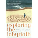 Exploring the Labyrinth: A Guide for Healing and Spiritual Growth ~ Melissa Gayle West