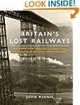 Britain's Lost Railways: The Twentiet...