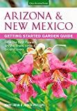 Arizona & New Mexico Getting Started Garden Guide: Grow the Best Flowers, Shrubs, Trees, Vines & Groundcovers (Garden Guides)