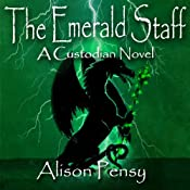 The Emerald Staff: A Faedra Bennett Custodian Novel, Book 2 | Alison Pensy