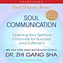 Soul Communication: Opening Your Spiritual Channels for Success and Fulfillment Audiobook by Zhi Gang Sha Narrated by Marilyn Smith