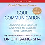 Soul Communication: Opening Your Spiritual Channels for Success and Fulfillment | Zhi Gang Sha