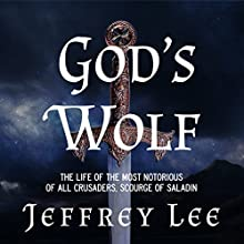 God's Wolf: The Life of the Most Notorious of All Crusaders, Scourge of Saladin Audiobook by Jeffrey Lee Narrated by Nigel Patterson