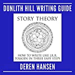 Story Theory - How to Write Like J.R.R. Tolkien in Three Easy Steps: Dunlith Hill Writing Guides, Book 4 | Deren Hansen