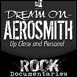 Dream On: Aerosmith Up Close and Personal | Geoffrey Giuliano