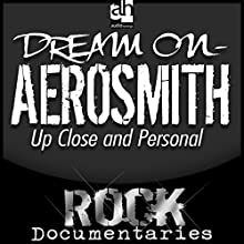 Dream On: Aerosmith Up Close and Personal | Livre audio Auteur(s) : Geoffrey Giuliano Narrateur(s) : Geoffrey Giuliano