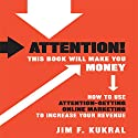 Attention! This Book Will Make You Money: How to Use Attention-Getting Online Marketing to Increase Your Revenue Audiobook by Jim F. Kukral Narrated by Walter Dixon
