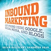 Inbound Marketing: Get Found Using Google, Social Media, and Blogs | [Brian Halligan, Dharmesh Shah]