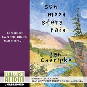 Sun, Moon, Stars, Rain | [Jan Cheripko]