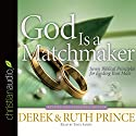 God Is a Matchmaker: Seven Biblical Principles for Finding Your Mate Audiobook by Derek Prince, Ruth Prince Narrated by Basil Sands