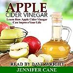 Apple Cider Vinegar: Learn How Apple Cider Vinegar Can Improve Your Life   Jennifer Cane