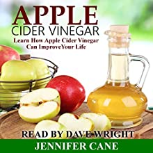 Apple Cider Vinegar: Learn How Apple Cider Vinegar Can Improve Your Life (       UNABRIDGED) by Jennifer Cane Narrated by Dave Wright