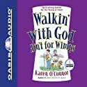 Walkin' With God Ain't for Wimps: Spirit-Lifting Stories for the Young at Heart Audiobook by Karen O'Connor Narrated by Karen O'Connor
