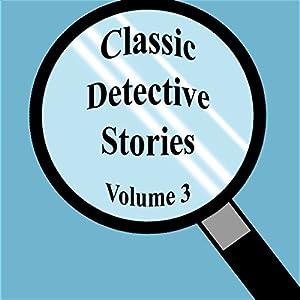 Classic Detective Stories: Volume 3 | [Sir Arthur Conan Doyle, R. Austin Freeman, Emile Gaborioux]