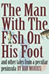 THE MAN WITH THE FISH ON HIS FOOT: An...