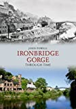 John Powell Ironbridge Gorge Through Time