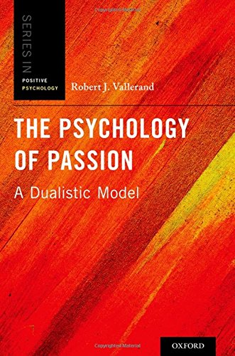 The Psychology of Passion: A Dualistic Model (Series in Positive Psychology)