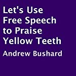 Let's Use Free Speech to Praise Yellow Teeth | Andrew Bushard