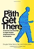 The Path to Get There: A Common Core Road Map for Higher Student Achievement Across the Disciplines