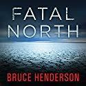 Fatal North: Murder and Survival on the First North Pole Expedition Audiobook by Bruce Henderson Narrated by John Pruden