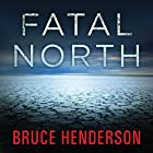 Fatal North: Murder and Survival on the First North Pole Expedition Hörbuch von Bruce Henderson Gesprochen von: John Pruden
