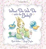 What Do We Do with the Baby? (0060084197) by Walton, Rick