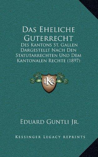 Das Eheliche Guterrecht: Des Kantons St. Gallen Dargestellt Nach Den Statutarrechten Und Dem Kantonalen Rechte (1897)