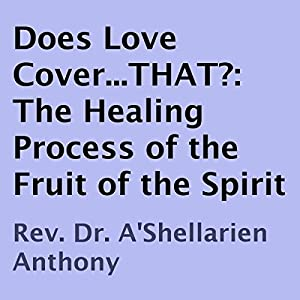 Does Love Cover...THAT?: The Healing Process of the Fruit of the Spirit Audiobook