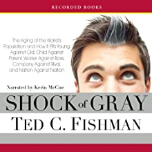 Shock of Gray: The Aging of the World's Population and How It Pits Young Against Old, Child Against Parent, Worker Against Boss | Livre audio Auteur(s) : Ted C. Fishman Narrateur(s) : Kerin McCue