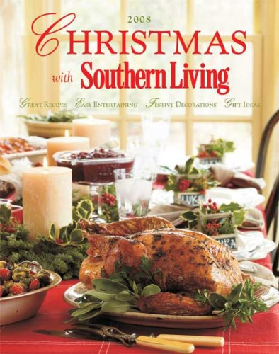Christmas with Southern Living 2008: Great Recipes - Easy Entertaining - Festive Decorations - Gift Ideas by Editors of Southern Living Magazine