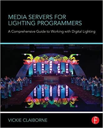 Media Servers for Lighting Programmers: A Comprehensive Guide to Working with Digital Lighting