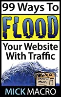 99 Ways To Flood Your Website With Traffic: Website Traffic Tips (English Edition)
