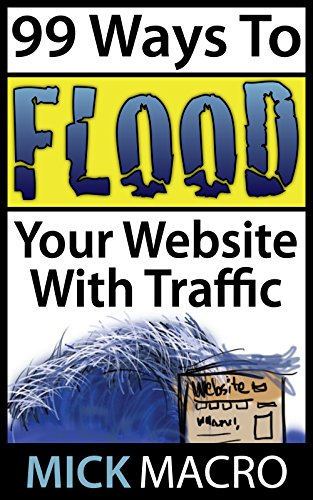 99 Ways To Flood Your Website With Traffic: Website Traffic Tips