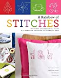 A Rainbow of Stitches: Embroidery and Cross-Stitch Basics Plus More Than 1,000 Motifs and 80 Project Ideas
