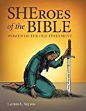 SHEroes of the Bible: Women of the Old Testament