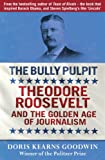 The Bully Pulpit: Teddy Roosevelt and the Golden Age (0670921009) by Goodwin, Doris Kearns
