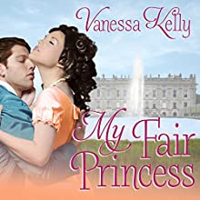 My Fair Princess: Improper Princesses Series, Book 1 Audiobook by Vanessa Kelly Narrated by Beverley A. Crick