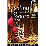 Destiny Wears Spurs ~ Kari Lee  Harmon