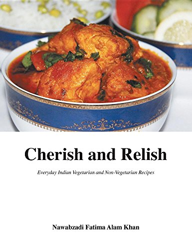 Cherish and Relish: Everyday Indian Vegetarian and Non-Vegetarian Recipes (Hardback)
