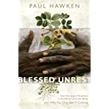 Blessed Unrest: How the Largest Movement in the World Came into Being and Why No One Saw It Coming ~ Paul Hawken